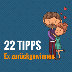 Nutze diese 22 hocheffektiven Ex-Zurück-Tipps!